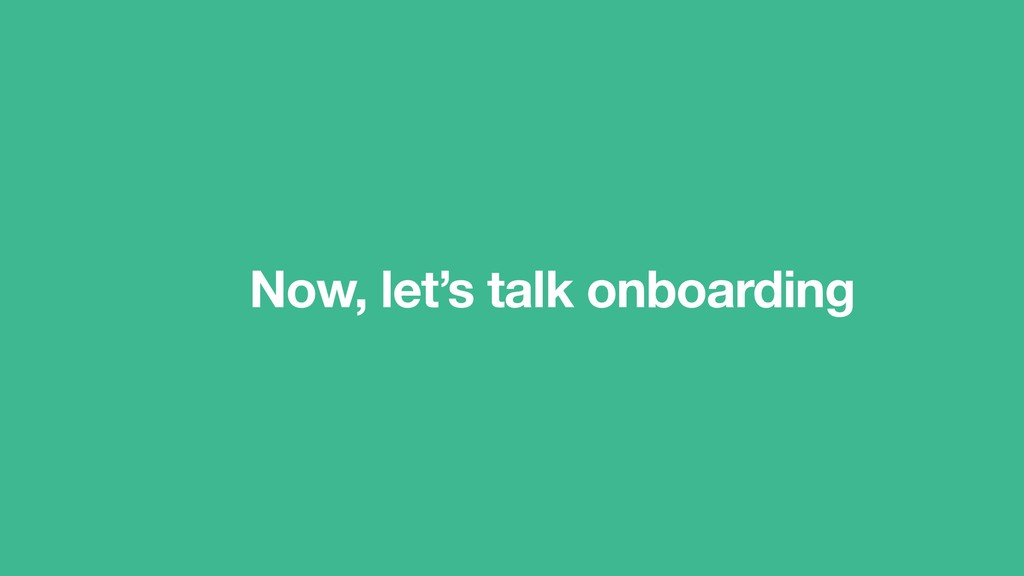 Now, let's talk onboarding