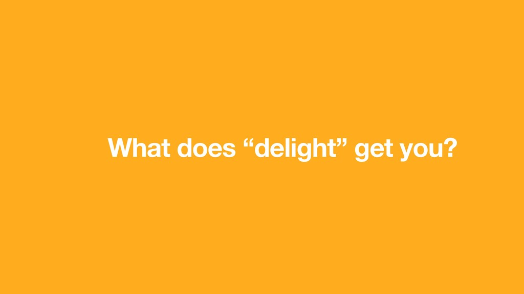 "What does ""delight"" get you?"