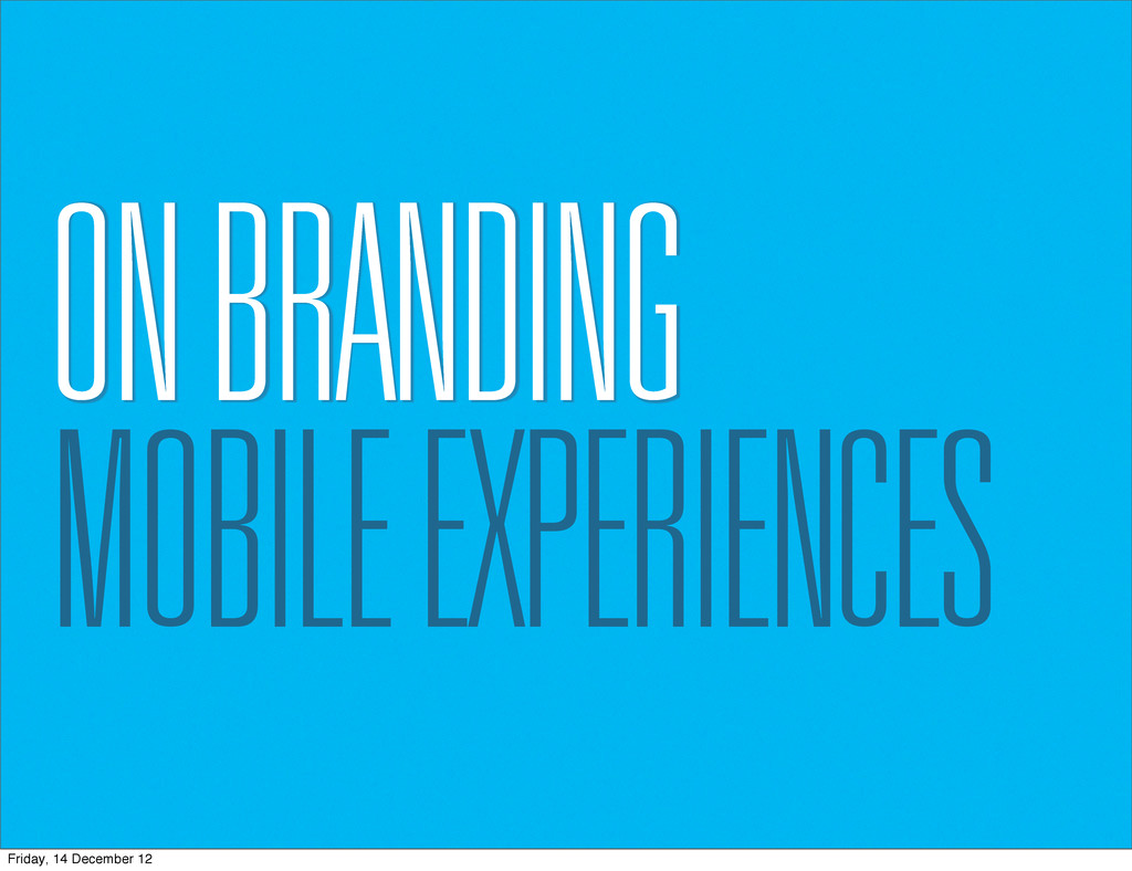 ON BRANDING MOBILE EXPERIENCES Friday, 14 Decem...