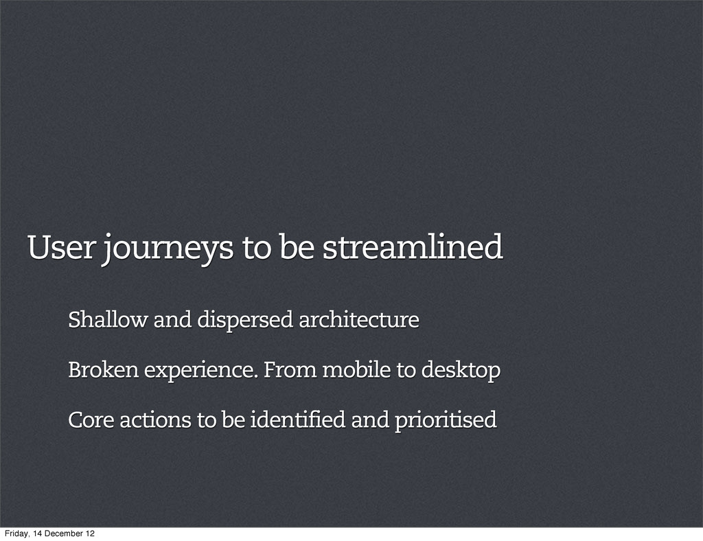 User journeys to be streamlined Core actions to...