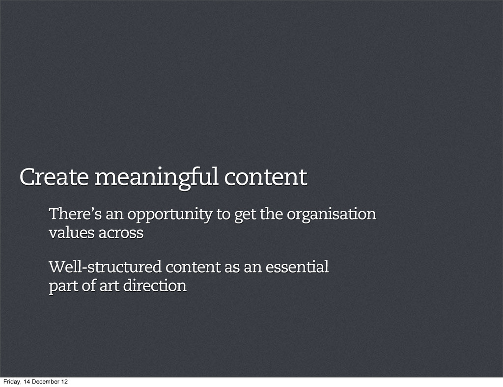 Create meaningful content There's an opportunit...