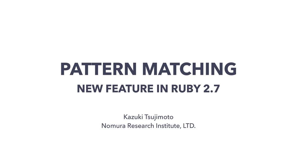 PATTERN MATCHING NEW FEATURE IN RUBY 2.7 Kazuki...