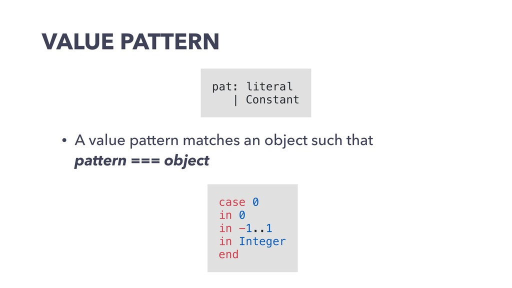 VALUE PATTERN • A value pattern matches an obje...