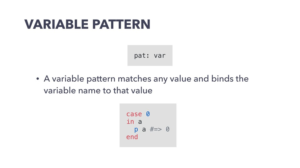 VARIABLE PATTERN • A variable pattern matches a...