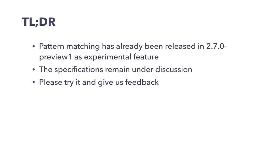 TL;DR • Pattern matching has already been relea...