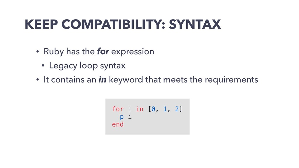 KEEP COMPATIBILITY: SYNTAX • Ruby has the for e...