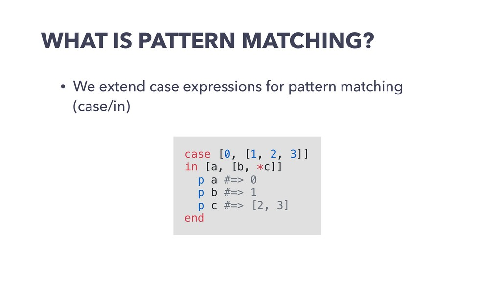 WHAT IS PATTERN MATCHING? • We extend case expr...