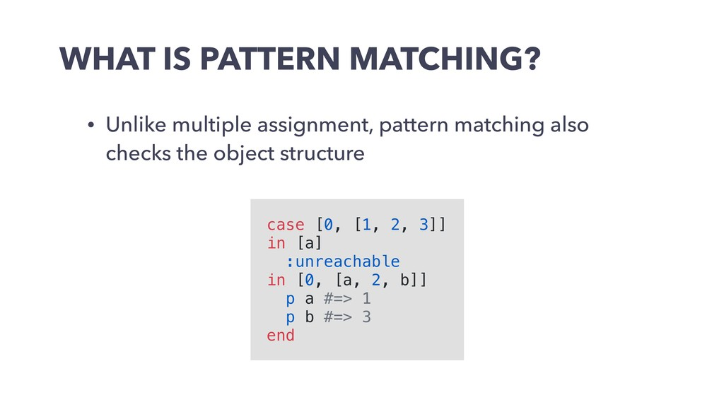 WHAT IS PATTERN MATCHING? • Unlike multiple ass...