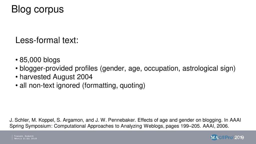 Blog corpus Less-formal text: • 85,000 blogs • ...
