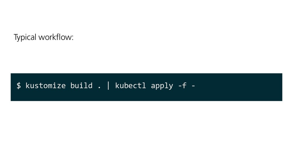 $ kustomize build .   kubectl apply -f - Typica...