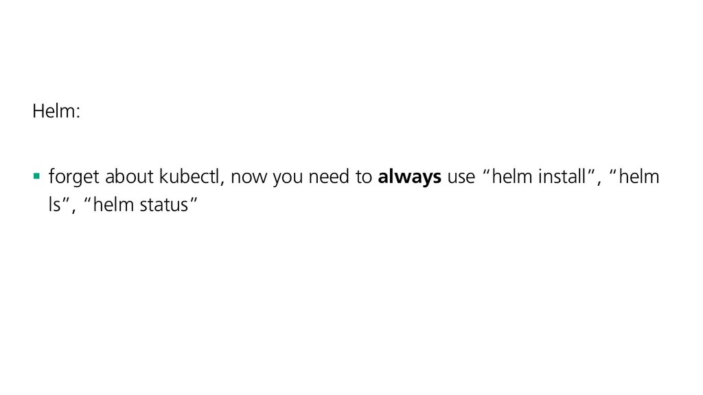 Helm: § forget about kubectl, now you need to a...