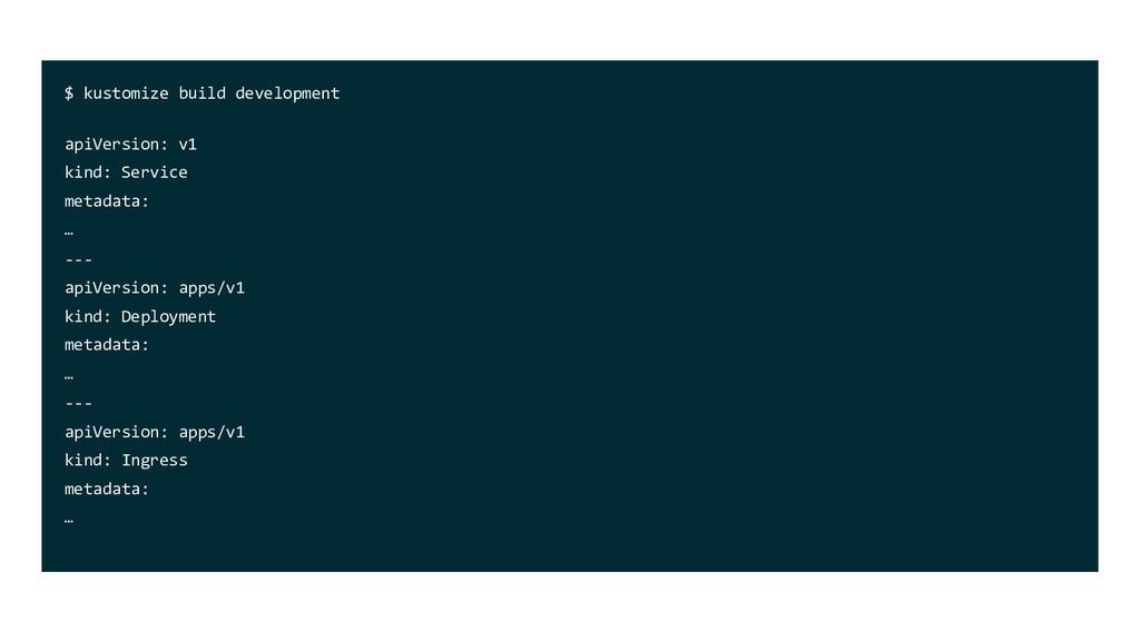$ kustomize build development apiVersion: v1 ki...