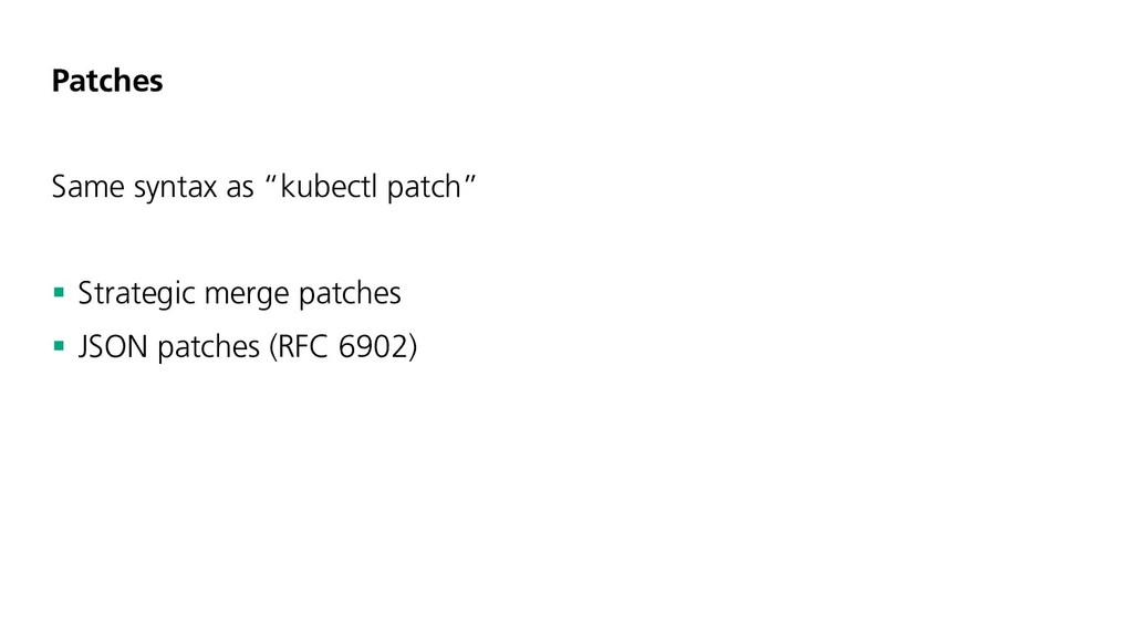 "Patches Same syntax as ""kubectl patch"" § Strate..."