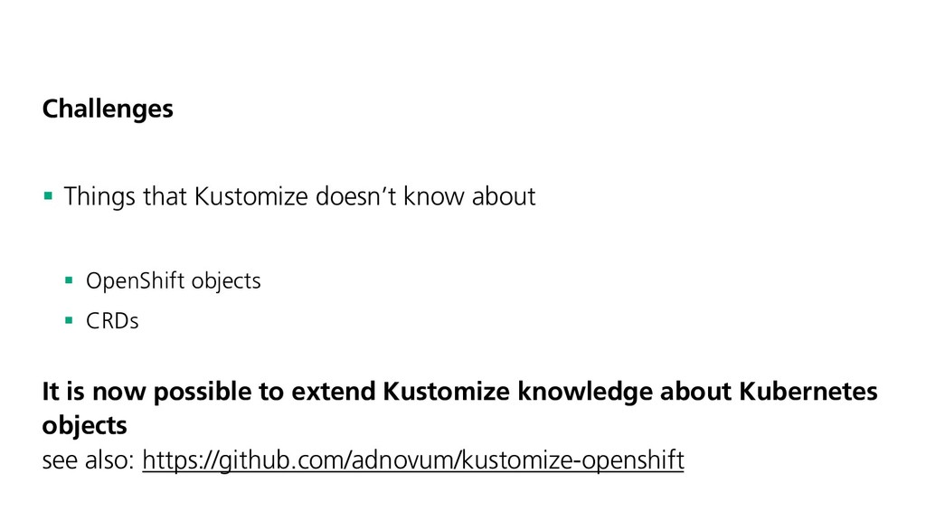 Challenges § Things that Kustomize doesn't know...