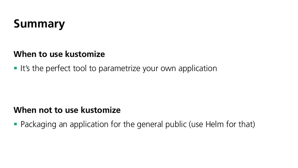 Summary When to use kustomize § It's the perfec...