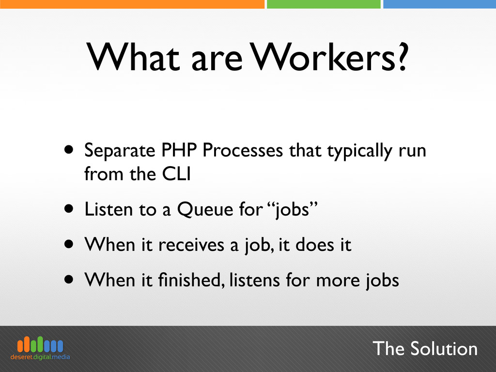 The Solution What are Workers? • Separate PHP P...