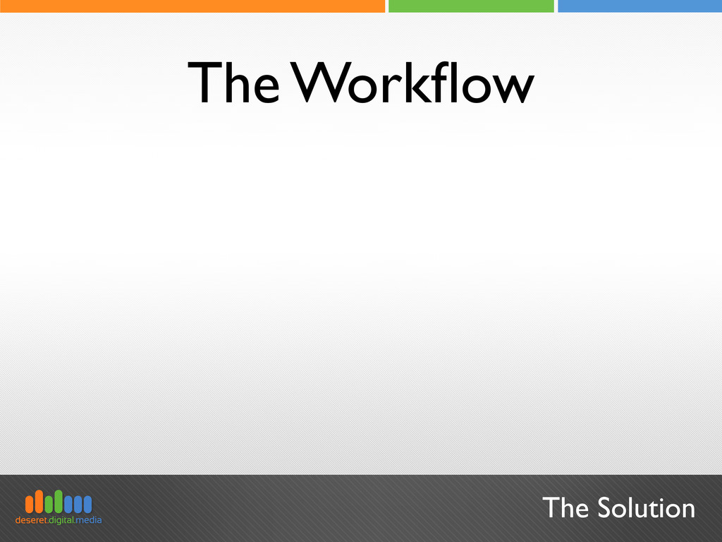 The Solution The Workflow