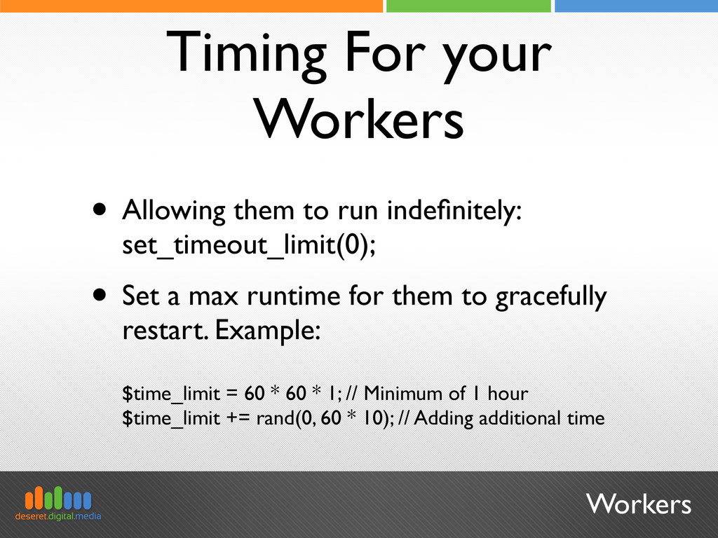 Workers Timing For your Workers • Allowing them...