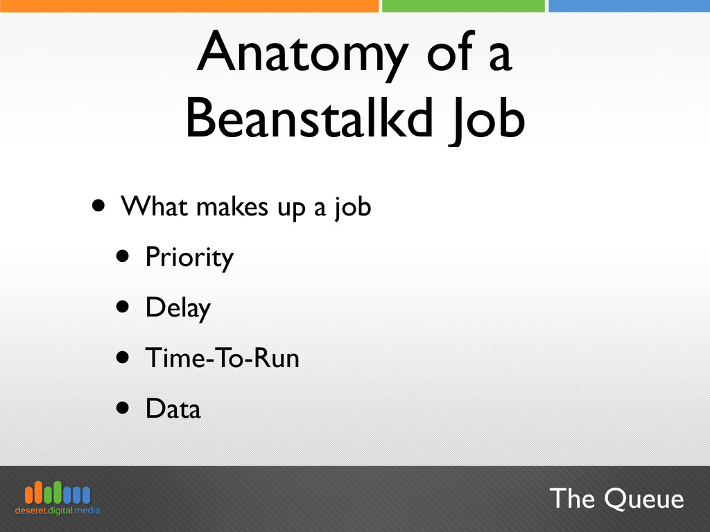 The Queue Anatomy of a Beanstalkd Job • What ma...