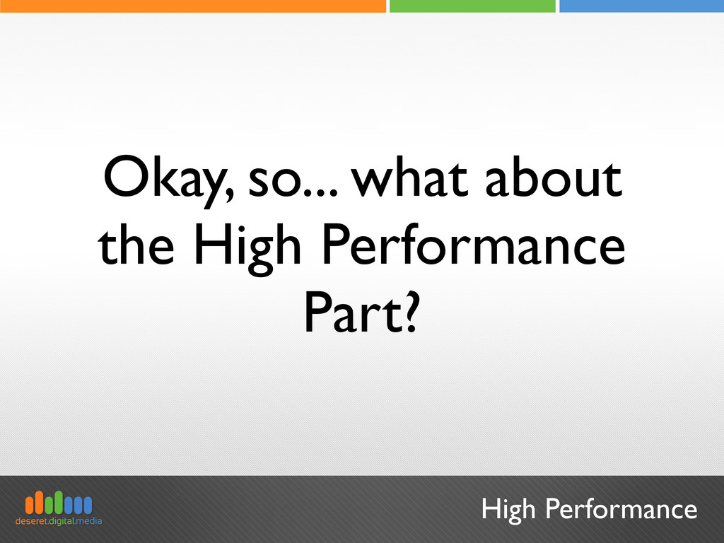 High Performance Okay, so... what about the Hig...