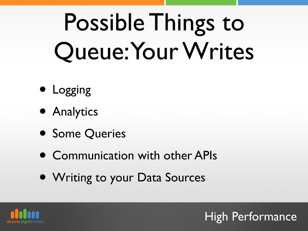 High Performance Possible Things to Queue: Your...