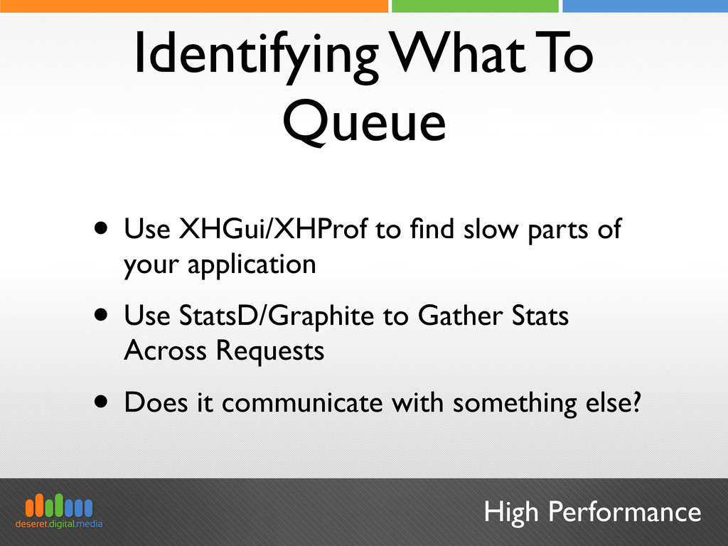 High Performance Identifying What To Queue • Us...