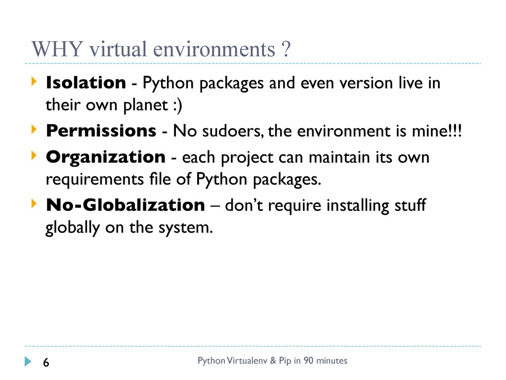 WHY virtual environments ?  Isolation - Python...