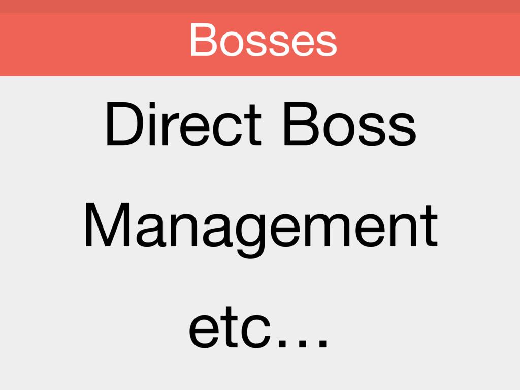 Direct Boss  Management  etc… Bosses