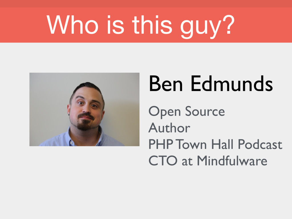 Who is this guy? Who is this guy? Ben Edmunds O...