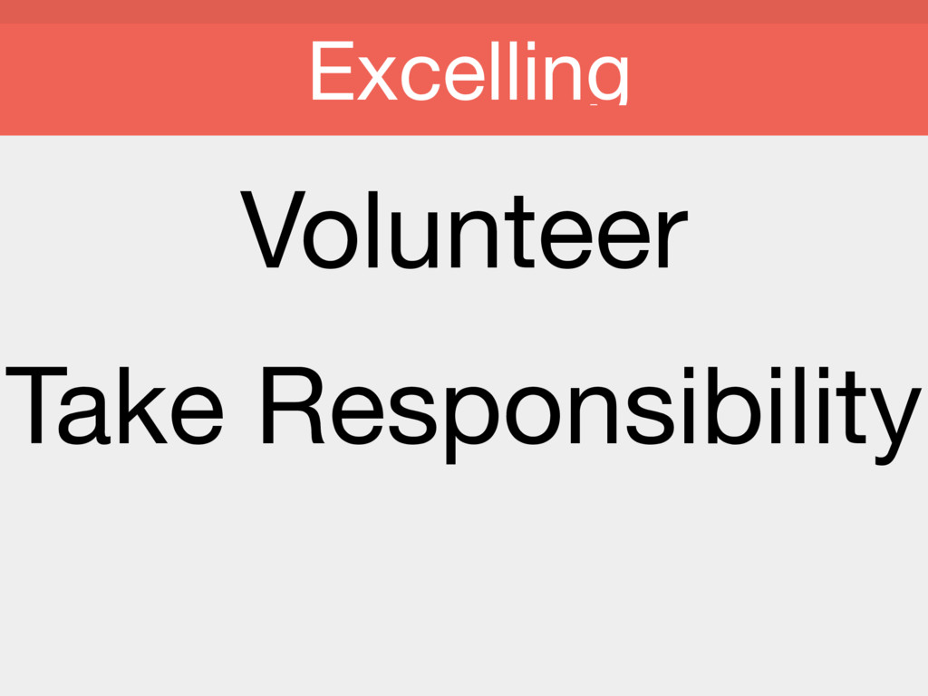 Volunteer  Take Responsibility  Excelling
