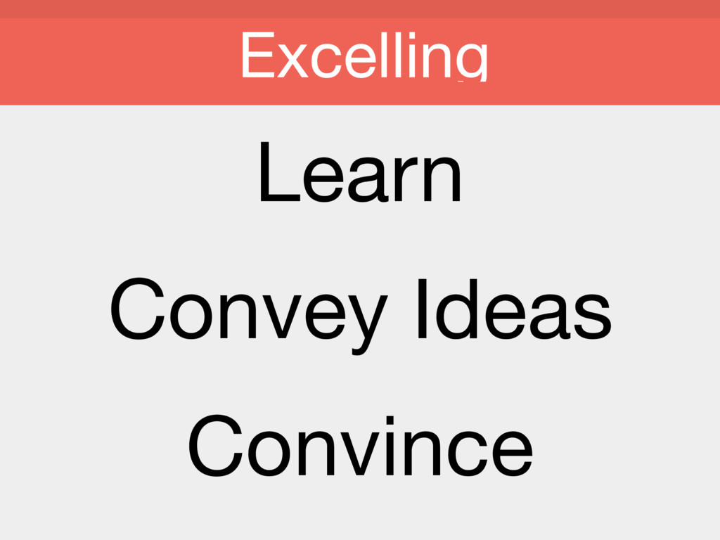Learn  Convey Ideas  Convince  Excelling