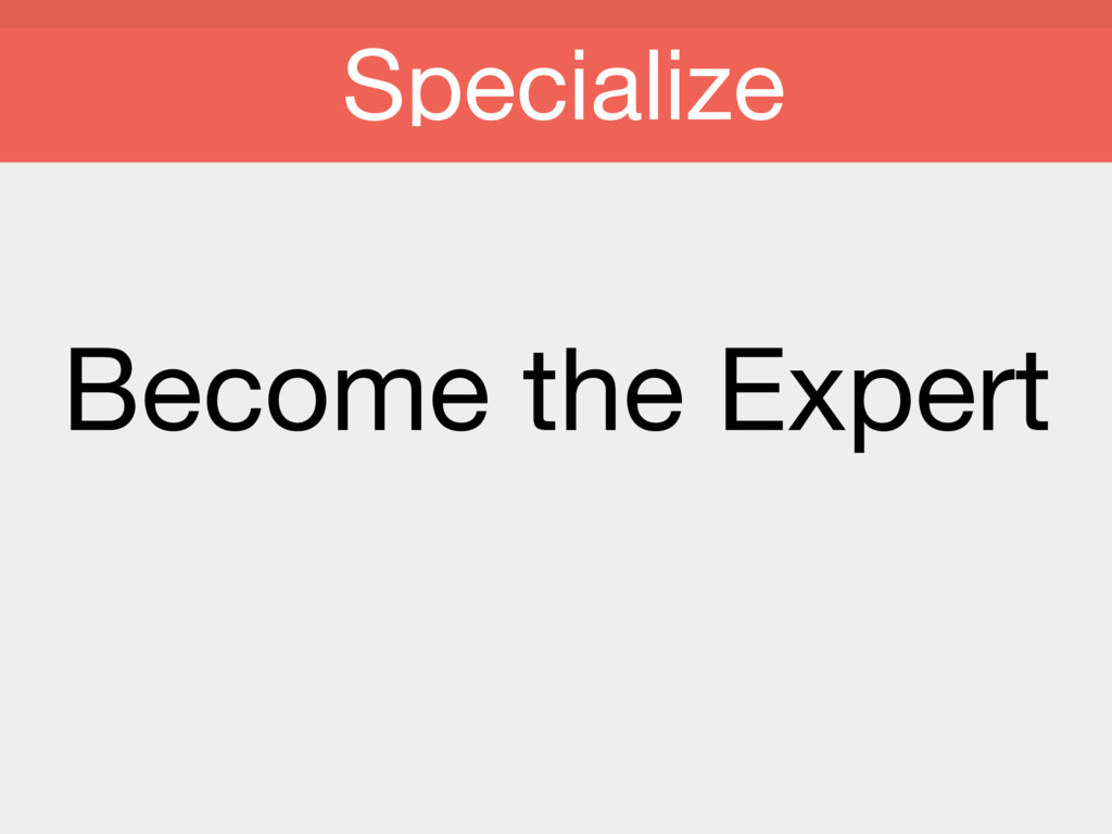Become the Expert Specialize