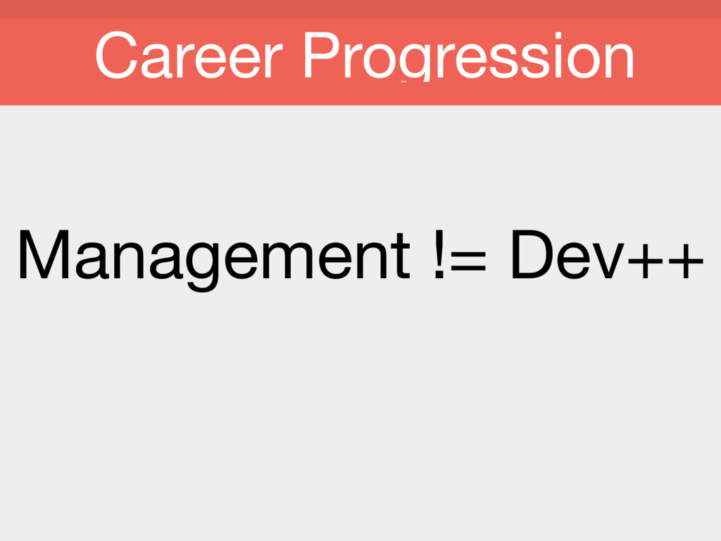 Management != Dev++ Career Progression