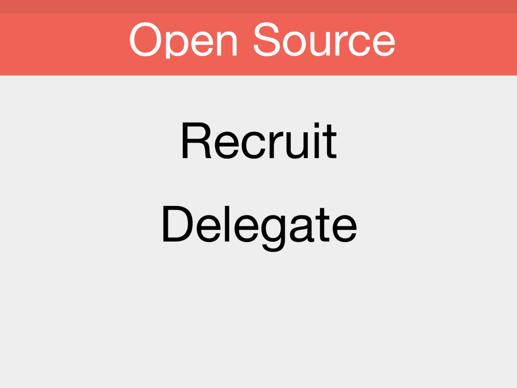 Recruit  Delegate  Open Source