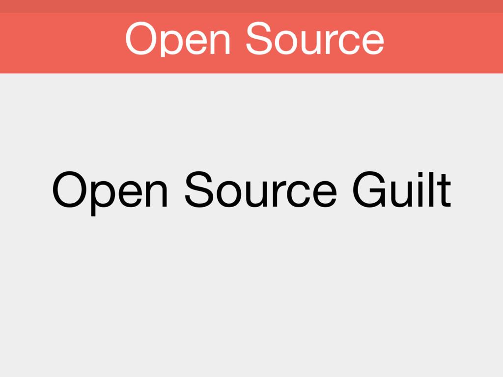 Open Source Guilt Open Source