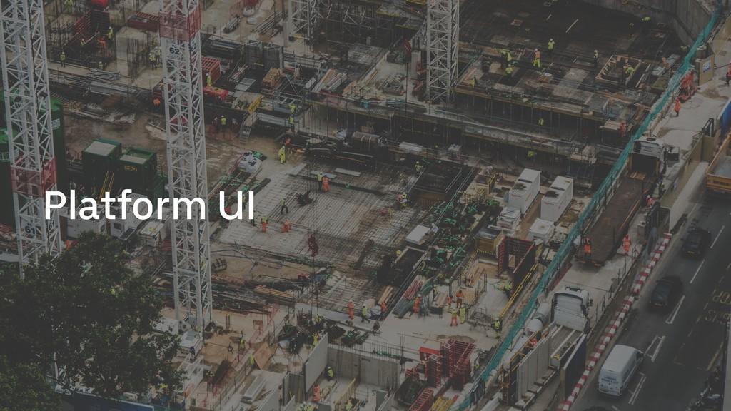 Platform UI