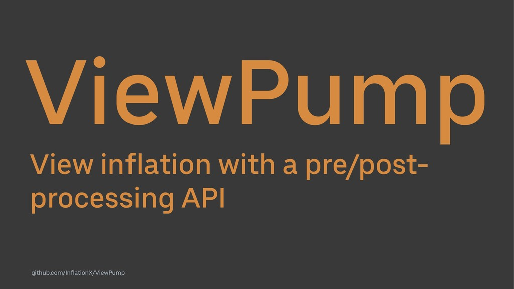 ViewPump View inflation with a pre/post- proces...