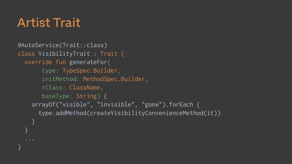 Artist Trait @AutoService(Trait::class) class V...