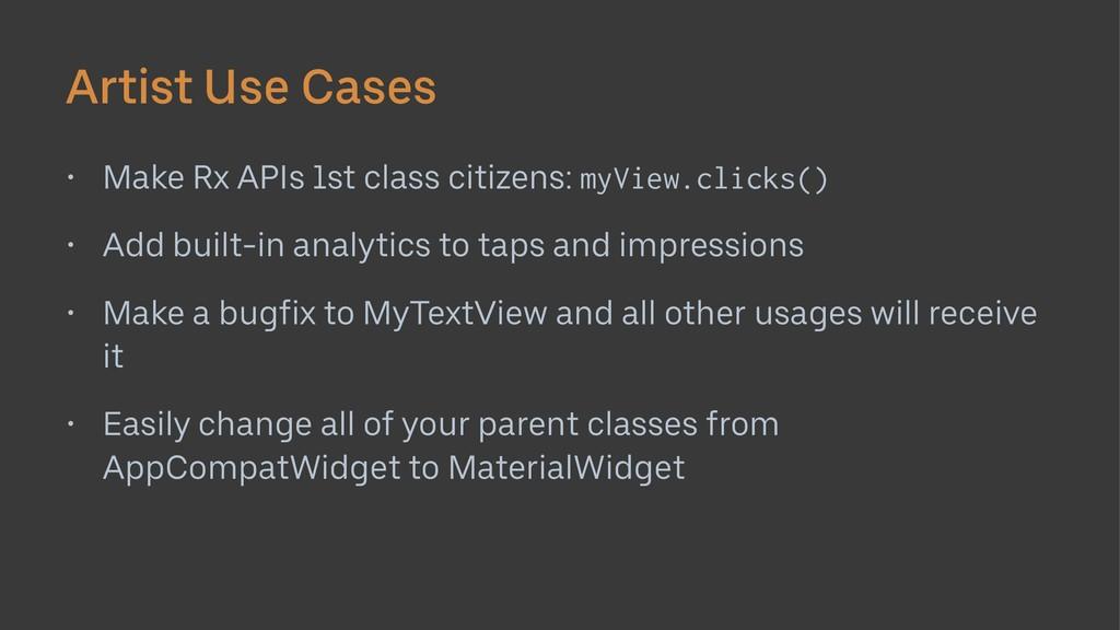 Artist Use Cases • Make Rx APIs 1st class citiz...