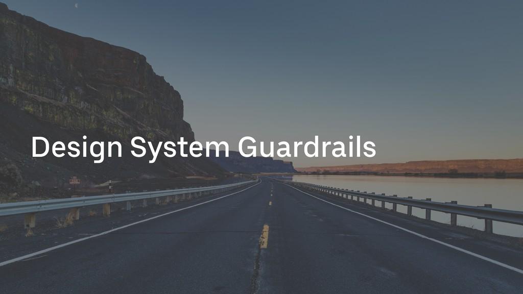 Design System Guardrails