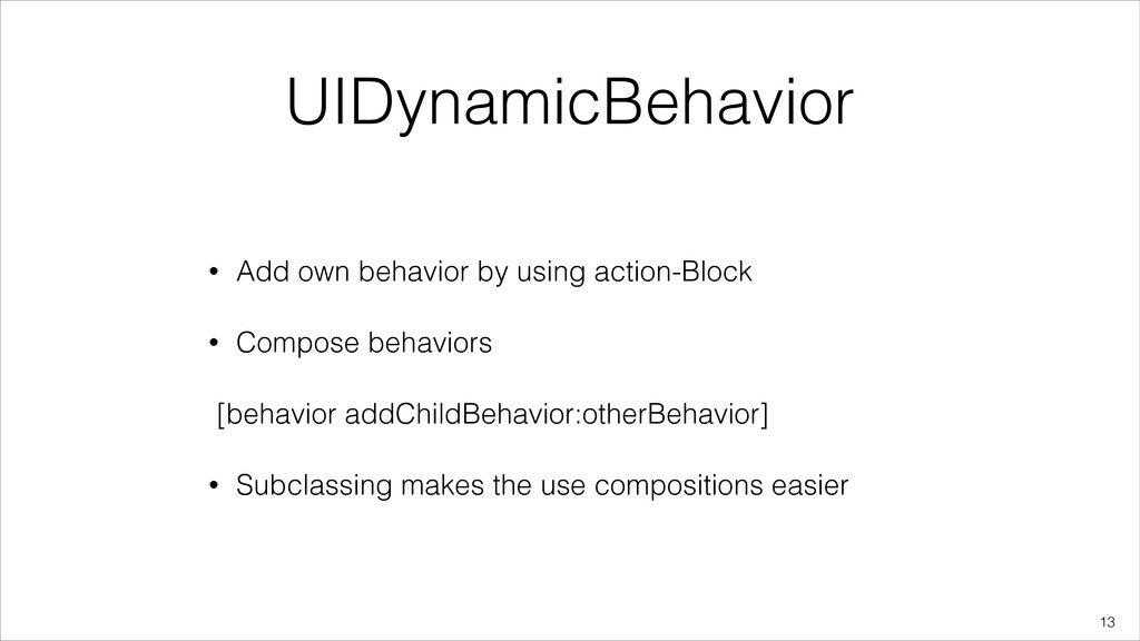 UIDynamicBehavior • Add own behavior by using a...