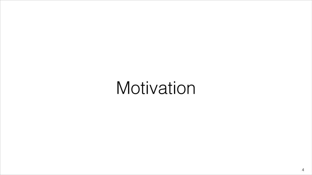 Motivation !4
