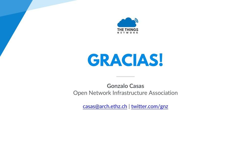 GRACIAS! Gonzalo Casas Open Network Infrastruct...