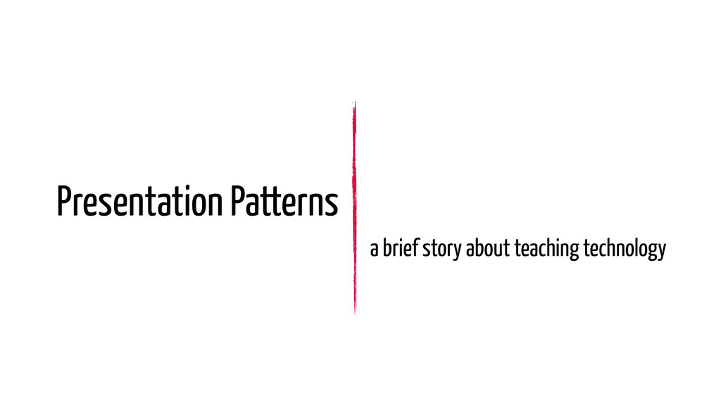 Presentation Patterns a brief story about teach...