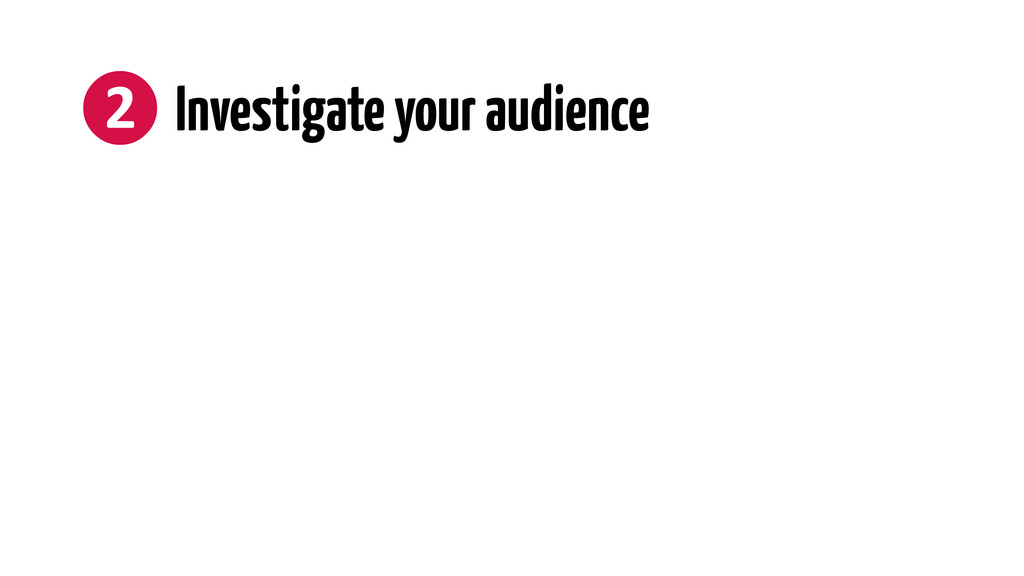 ❷ Investigate your audience
