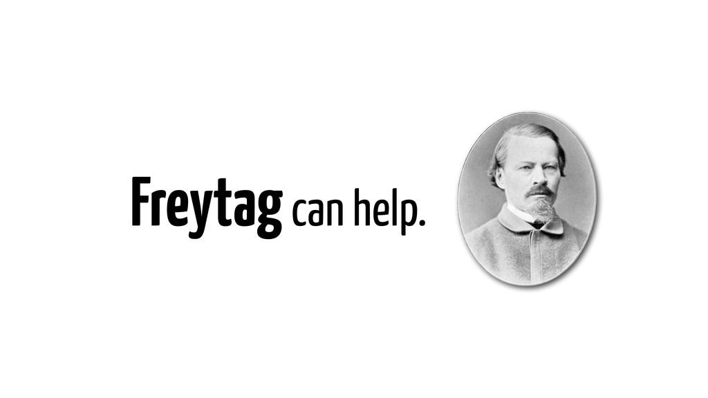 Freytag can help.
