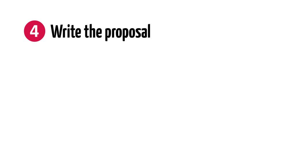 ❹ Write the proposal