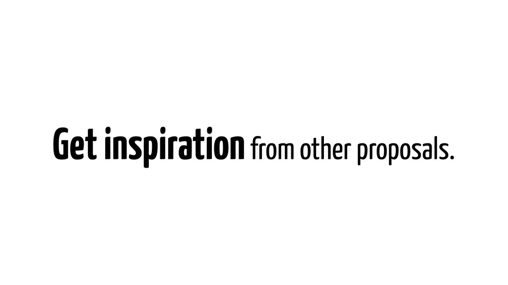 Get inspiration from other proposals.