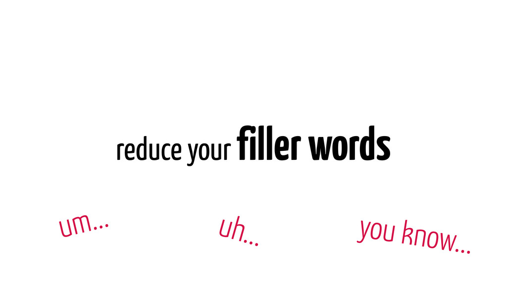 reduce your filler words um... uh... you know...