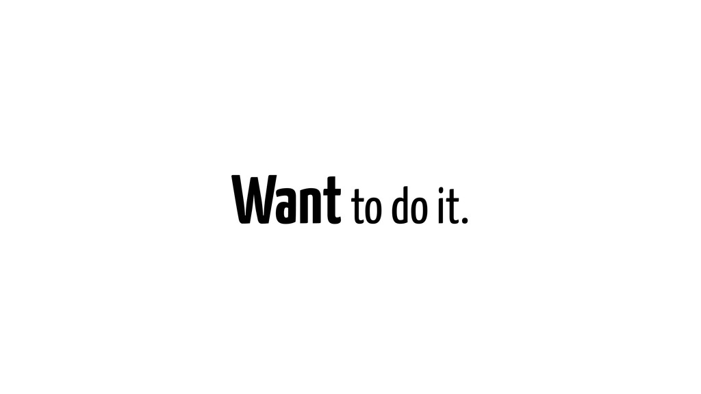 Want to do it.
